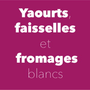 Yaourts, faisselles, fromages blancs