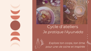 Cycle d'ateliers Ayurvédiques